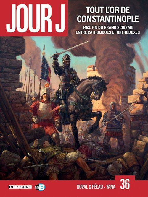 Jour J T.36 ; tout l'or de Constantinople