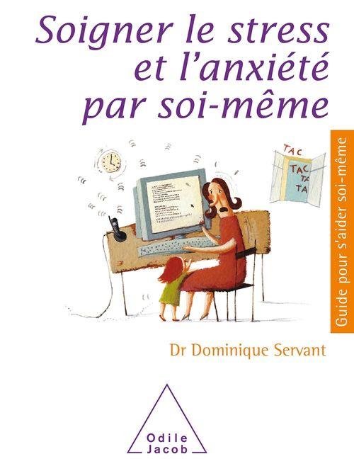 Soigner le stress et l'anxiété par soi-même  - Dominique Servant