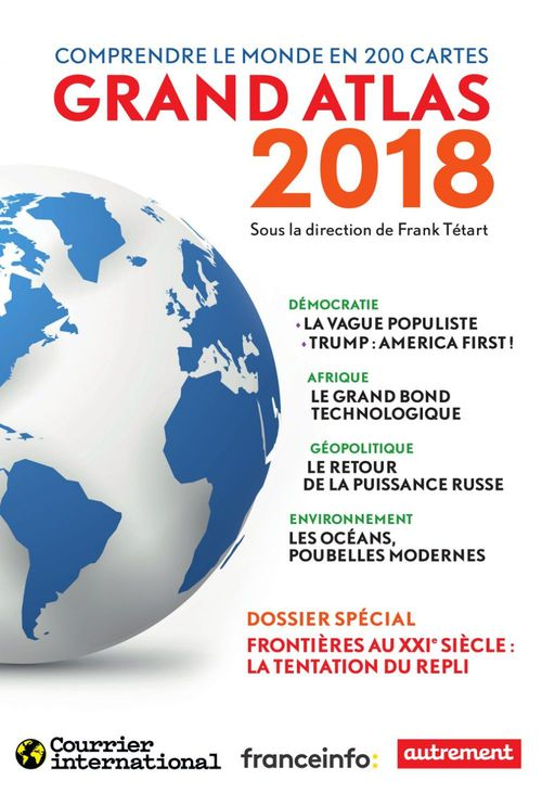Grand Atlas 2018. Comprendre le monde en 200 cartes