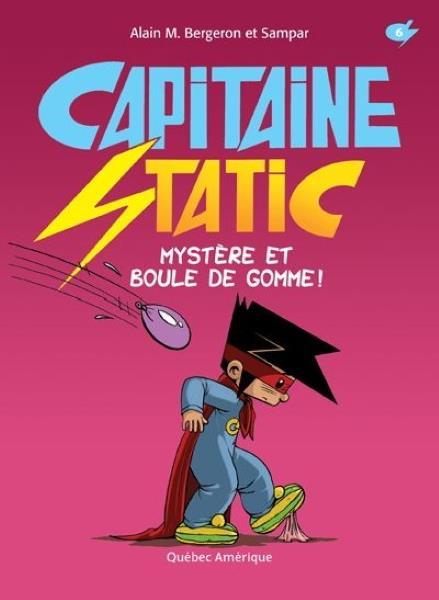 Capitaine Static T.6 ; mystère et boule de gomme !