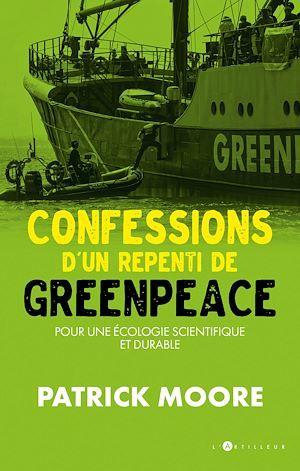 Confessions d'un repenti de Greenpeace ; pour une écologie scientifique et non politique