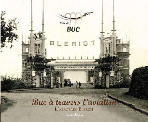 Buc à travers l'aviation ; l'aéroparc Blériot