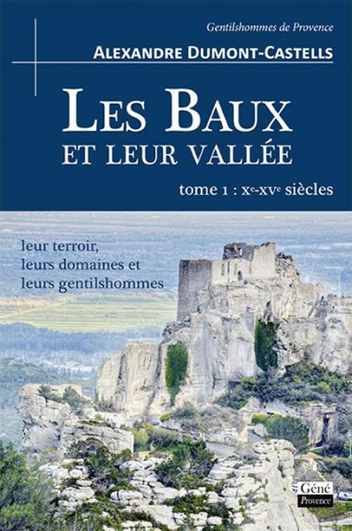 Les Baux et leur vallée t.1 ; Xe-Xve siècles ; leur terroir, leurs domaines et leurs gentilshommes