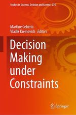 Decision Making under Constraints  - Vladik Kreinovich - Martine Ceberio