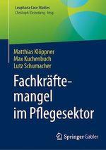 Fachkräftemangel im Pflegesektor  - Lutz Schumacher - Matthias Klöppner - Max Kuchenbuch