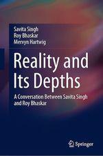 Reality and Its Depths  - Roy Bhaskar - Savita Singh - Mervyn Hartwig