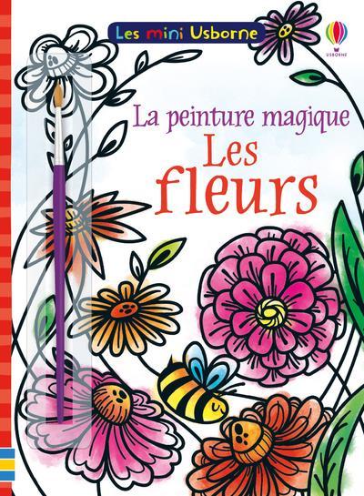LA PEINTURE MAGIQUE ; les fleurs ; mini Usborne