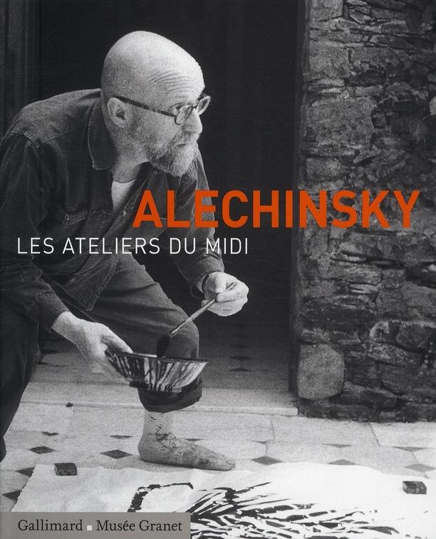 Alechinsky ; les ateliers du midi