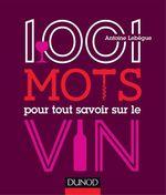 1001 mots pour tout savoir sur le vin  - Antoine Lebègue