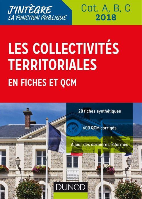 Les collectivités territoriales en fiches et QCM ; catégories A, B et C (édition 2018)