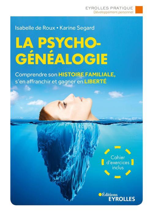 la psychogénéalogie ; comprendre son histoire familiale s'en affranchir et gagner en liberté (3e édition)