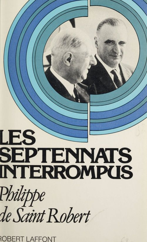 Les septennats interrompus  - Philippe de Saint-Robert
