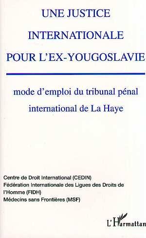 Une justice internationale pour l'ex-yougoslavie - mode d'emploi du tribunal penal international de