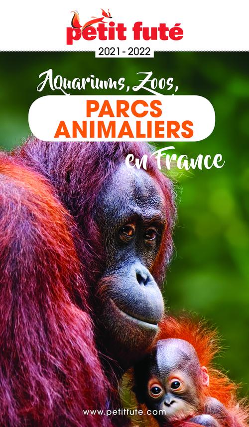 GUIDE PETIT FUTE ; THEMATIQUES ; parcs animaliers en Fance 2021 (édition 2021/2022)
