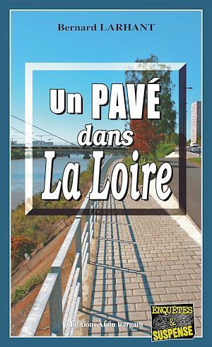 Un Pavé dans la Loire  - Bernard Larhant