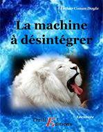 La machine à désintégrer  - ARTHUR CONAN DOYLE
