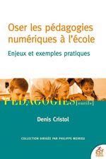 Vente Livre Numérique : Oser les pédagogie numériques à l'école  - Denis Cristol