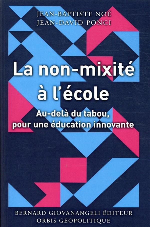 La Non Mixite A L'Ecole ; Au Dela Du Tabou Pour Une Education Innovante