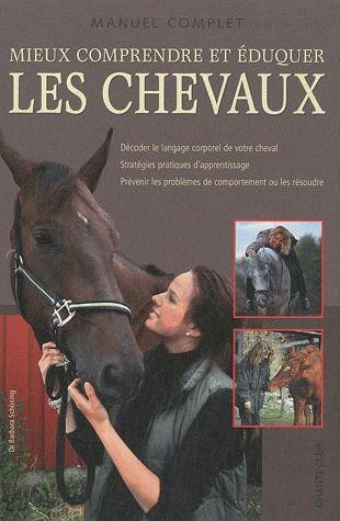 Mieux Comprendre Et Eduquer Les Chevaux ; Manuel Complet