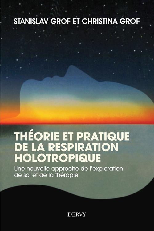 Théorie et pratique de la respiration holotropique ; une nouvelle approche  de l'auto-exploration et de la guérison