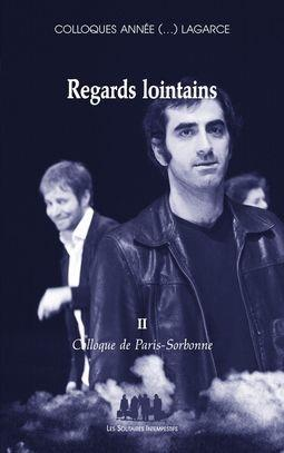 Regards lointains t.2 ; colloque de Paris-Sorbonne