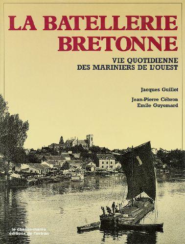La batellerie bretonne ; vie quotidienne des mariniers de l'Ouest