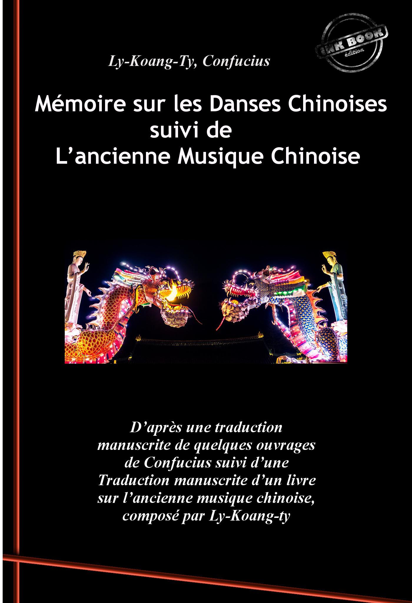 Mémoire sur les Danses Chinoises d'après Confucius, suivi de L'ancienne Musique Chinoise par Ly-Koang-Ty (édition intégrale, revue et corrigée).