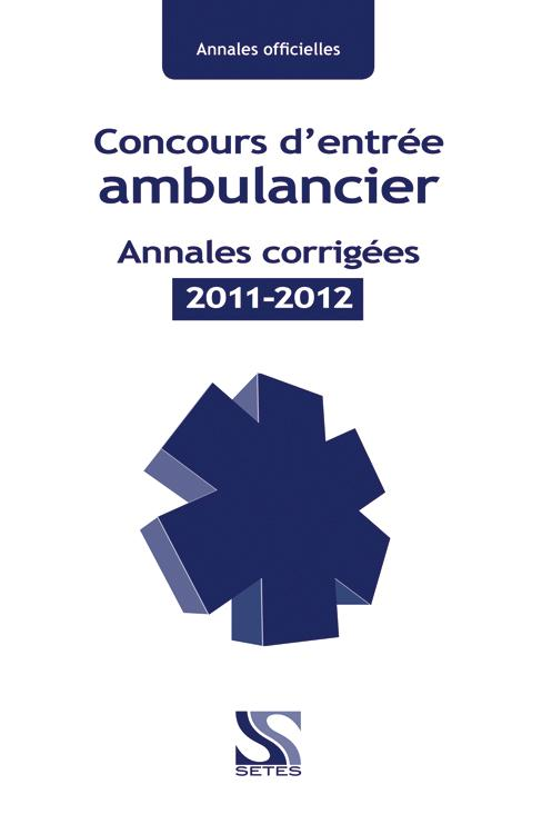 Concours d'entrée ambulancier ; annales corrigées 2011-2012