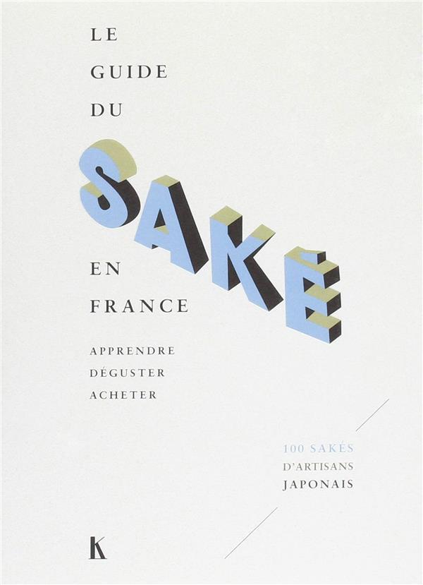 Le guide du saké en France ; apprendre, déguster, acheter