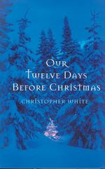 Our Twelve Days Before Christmas  - Christopher White - Thomas Scott