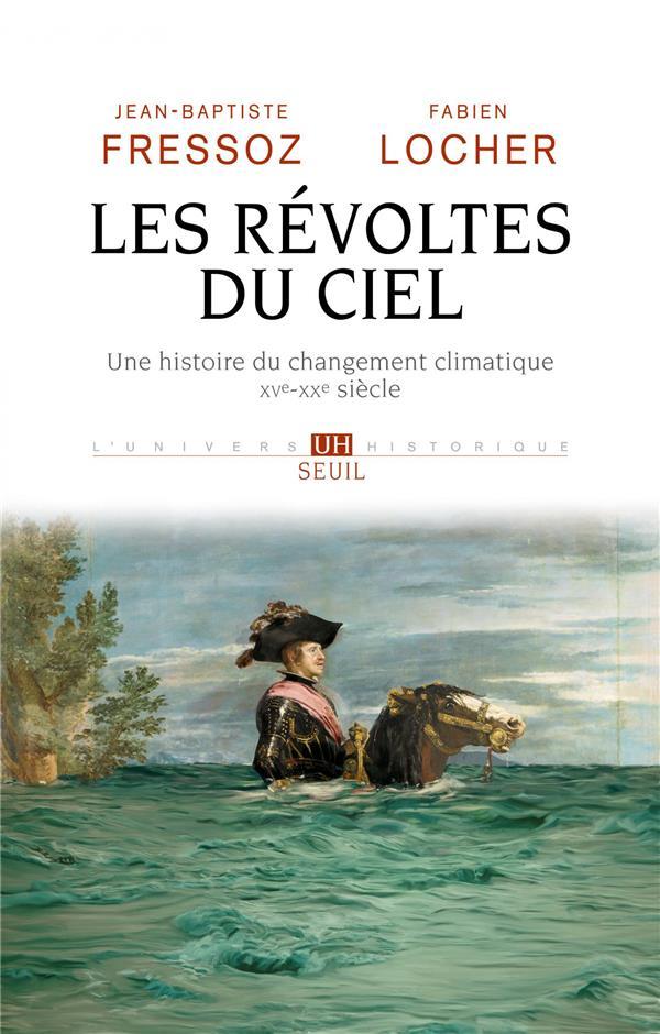 Les révoltes du ciel ; une histoire du changement climatique, XVe-XXe siècle