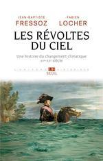 Couverture de Les Revoltes Du Ciel. Une Histoire Du Changement Climatique Xve-Xxe Siecle