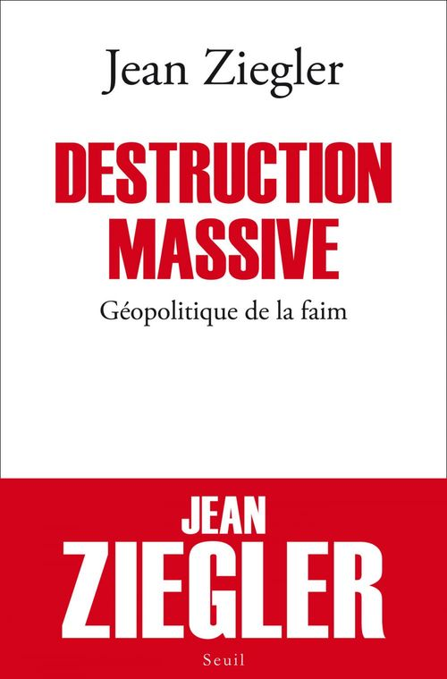 Destruction massive ; géopolitique de la faim
