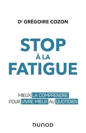 Stop à la fatigue ; mieux la comprendre pour vivre mieux au quotidien