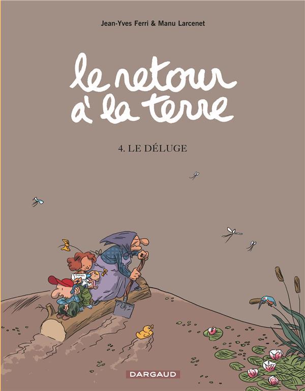 LE RETOUR A LA TERRE T.4  -  LE DELUGE FERRI/LARCENET