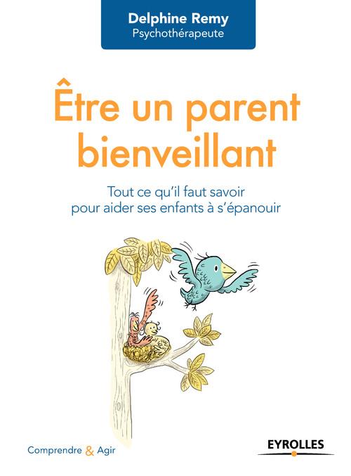 Être un parent bienveillant  - Delphine Remy