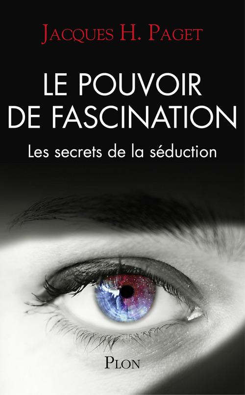 Le pouvoir de fascination ; les secrets de la séduction