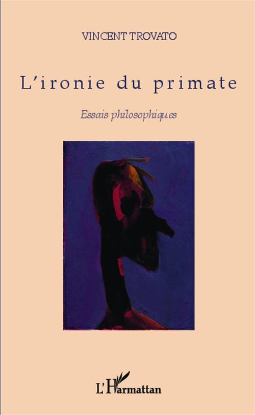L'ironie du primate ; essais philosophiques
