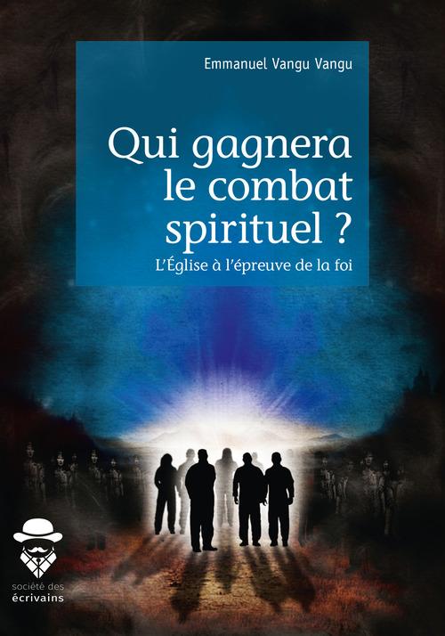 Qui gagnera le combat spirituel ? l'église à l'épreuve de la foi