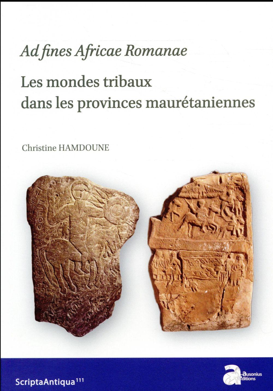 Ad fines romanae. les modes tribaux dans les provinces mauretaniennes