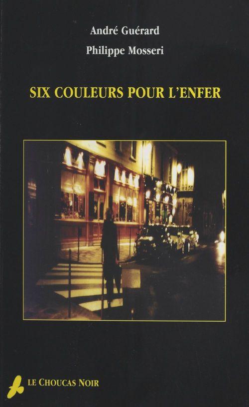 Six couleurs pour l'enfer  - André Guérard  - Philippe Mosseri