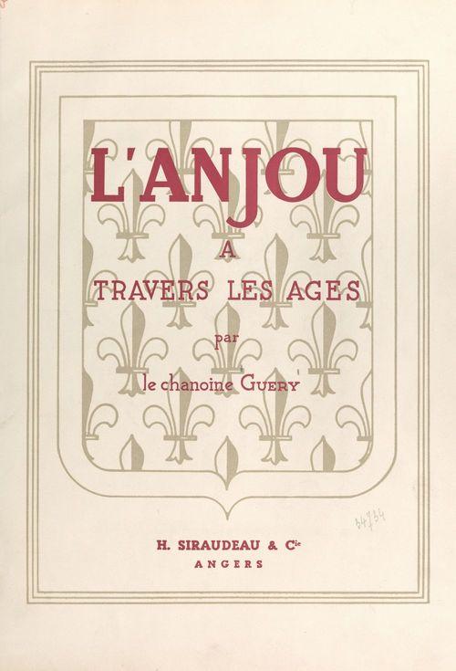L'Anjou à travers les âges  - A. Guéry