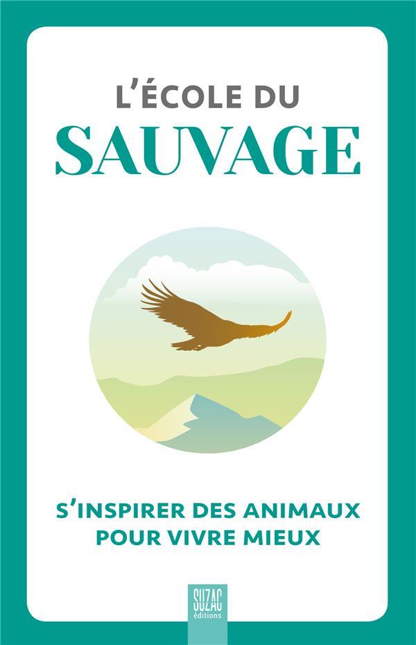 l'école du sauvage : s'inspirer des animaux pour vivre mieux