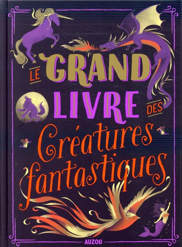 LE GRAND LIVRE DES CREATURES FANTASTIQUES
