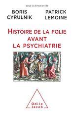 Vente Livre Numérique : Histoire de la folie avant la psychiatrie  - Boris Cyrulnik - Patrick Lemoine