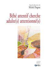 Vente EBooks : Bébé attentif cherche adulte(s) attentionné(s)  - Michel Dugnat