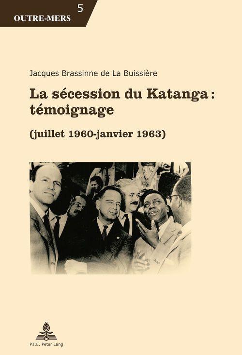 La secession du katanga : temoignage - (juillet 1960 - janvier 1963)