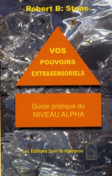Vos pouvoirs extrasensoriels ; guide pratique du niveau alpha