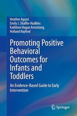 Promoting Positive Behavioral Outcomes for Infants and Toddlers  - Heather Agazzi - Emily J. Shaffer-Hudkins - Kathleen Hague Armstrong - Holland Hayford