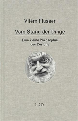 VILEM FLUSSER VOM STAND DER DINGE. EINE KLEINE PHILOSOPHIE DES DESIGN ALLEMAND